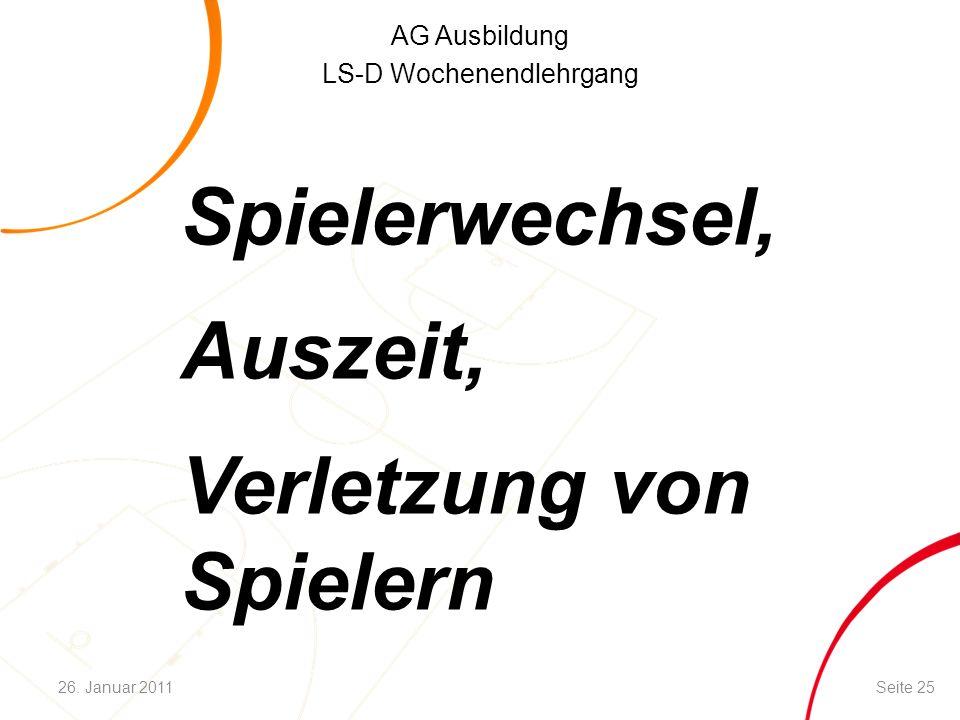 AG Ausbildung LS-D Wochenendlehrgang Spielerwechsel, Auszeit, Verletzung von Spielern Seite 2526. Januar 2011