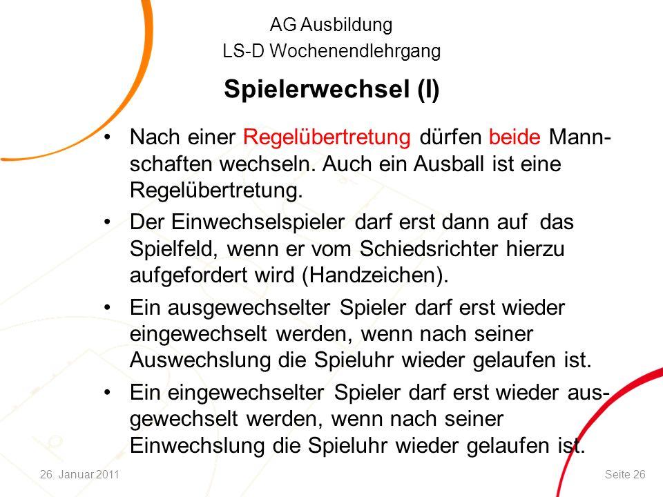 AG Ausbildung LS-D Wochenendlehrgang Spielerwechsel (I) Nach einer Regelübertretung dürfen beide Mann- schaften wechseln. Auch ein Ausball ist eine Re