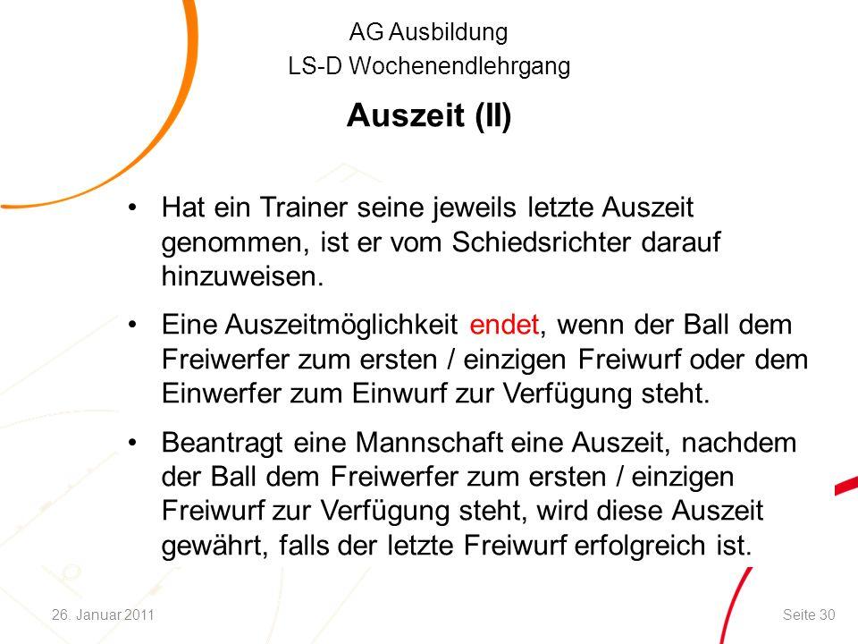 AG Ausbildung LS-D Wochenendlehrgang Auszeit (II) Hat ein Trainer seine jeweils letzte Auszeit genommen, ist er vom Schiedsrichter darauf hinzuweisen.