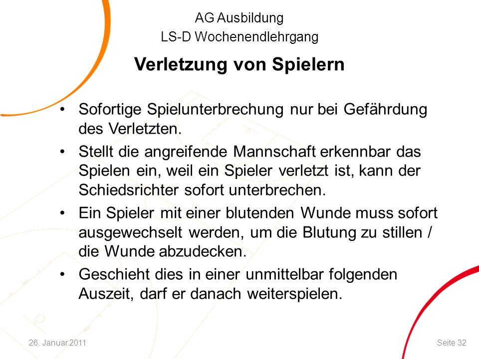 AG Ausbildung LS-D Wochenendlehrgang Verletzung von Spielern Sofortige Spielunterbrechung nur bei Gefährdung des Verletzten. Stellt die angreifende Ma