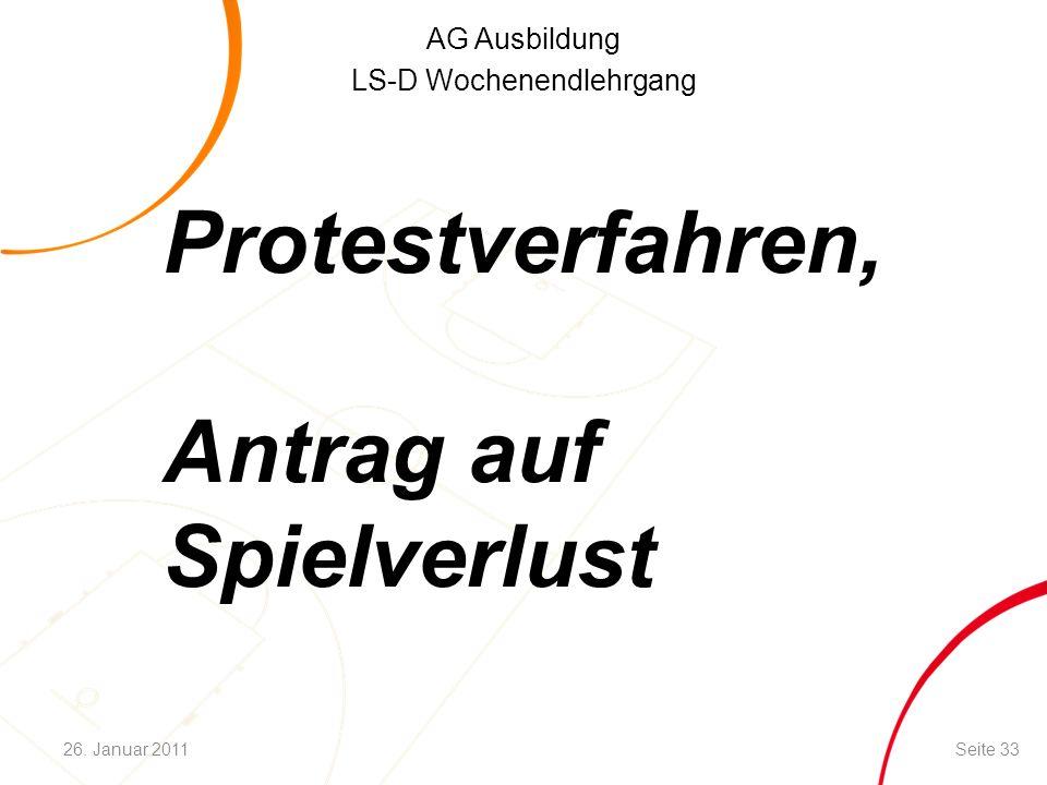 AG Ausbildung LS-D Wochenendlehrgang Protestverfahren, Antrag auf Spielverlust Seite 3326. Januar 2011