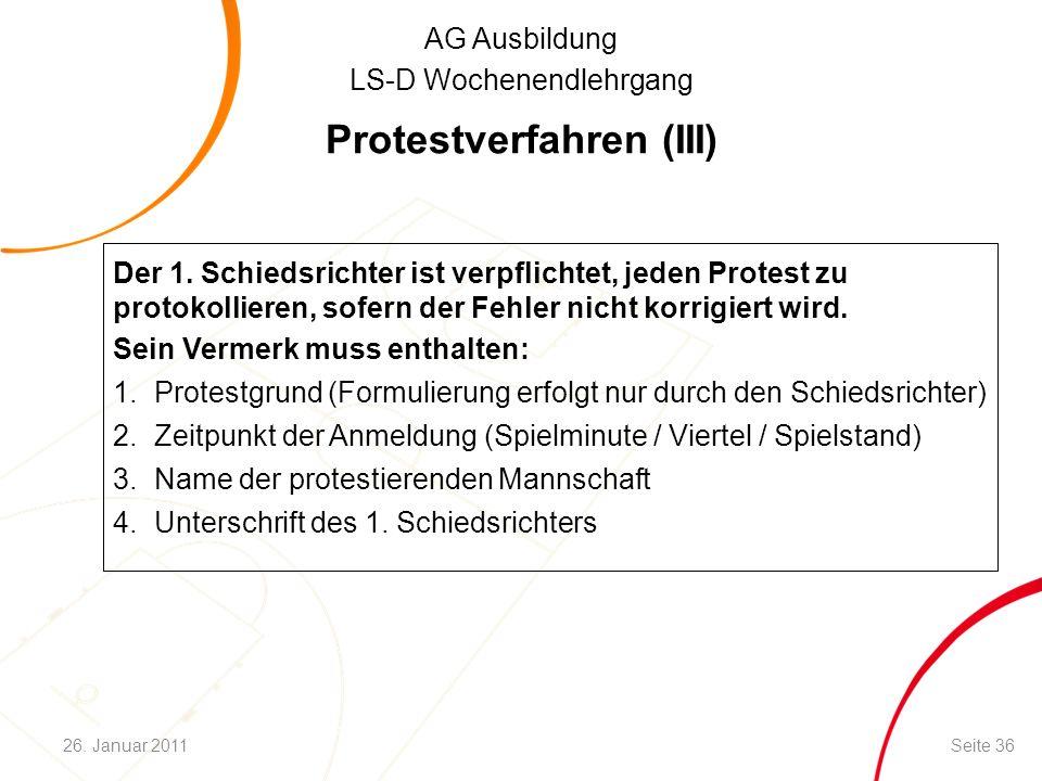 AG Ausbildung LS-D Wochenendlehrgang Protestverfahren (III) Der 1. Schiedsrichter ist verpflichtet, jeden Protest zu protokollieren, sofern der Fehler