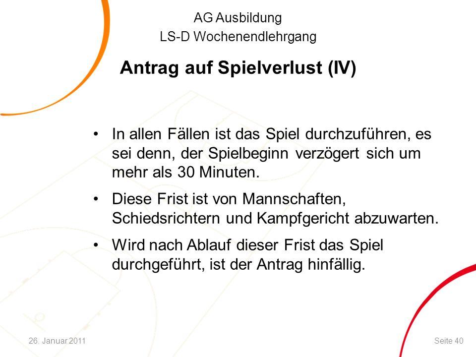 AG Ausbildung LS-D Wochenendlehrgang Antrag auf Spielverlust (IV) In allen Fällen ist das Spiel durchzuführen, es sei denn, der Spielbeginn verzögert sich um mehr als 30 Minuten.