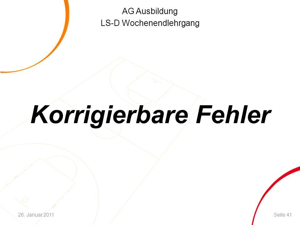 AG Ausbildung LS-D Wochenendlehrgang Korrigierbare Fehler Seite 4126. Januar 2011