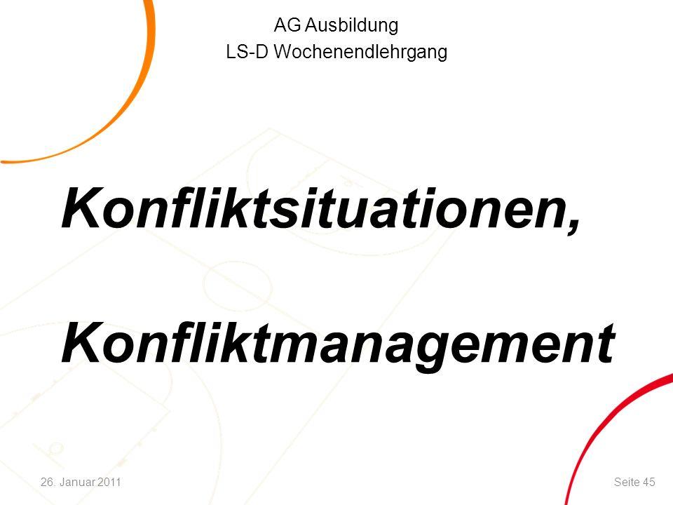 AG Ausbildung LS-D Wochenendlehrgang Konfliktsituationen, Konfliktmanagement Seite 4526. Januar 2011