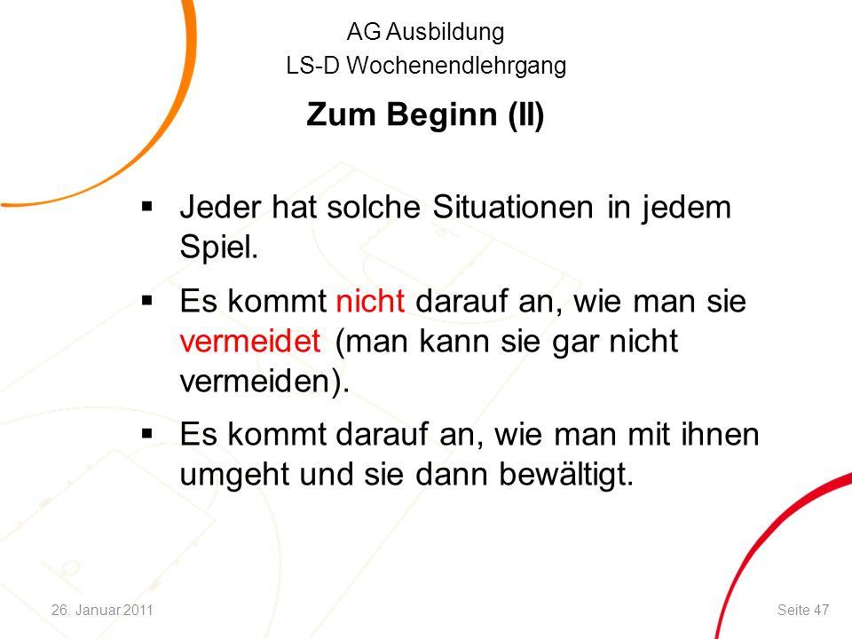 AG Ausbildung LS-D Wochenendlehrgang Zum Beginn (II)  Jeder hat solche Situationen in jedem Spiel.  Es kommt nicht darauf an, wie man sie vermeidet