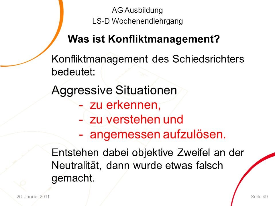 AG Ausbildung LS-D Wochenendlehrgang Konfliktmanagement des Schiedsrichters bedeutet: Aggressive Situationen - zu erkennen, - zu verstehen und - angemessen aufzulösen.