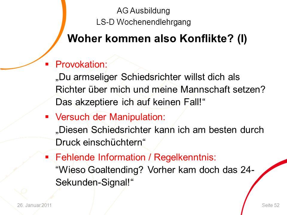 """AG Ausbildung LS-D Wochenendlehrgang Woher kommen also Konflikte? (I)  Provokation: """"Du armseliger Schiedsrichter willst dich als Richter über mich u"""