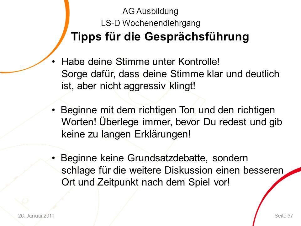 AG Ausbildung LS-D Wochenendlehrgang Tipps für die Gesprächsführung Habe deine Stimme unter Kontrolle! Sorge dafür, dass deine Stimme klar und deutlic