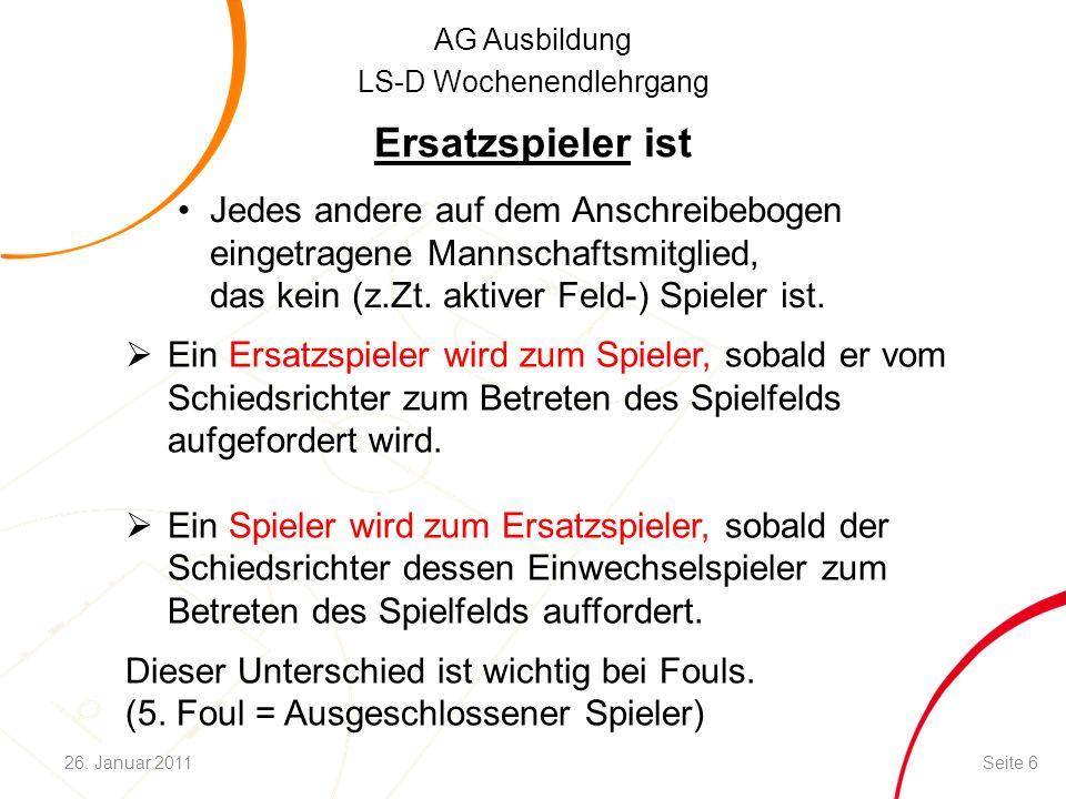 AG Ausbildung LS-D Wochenendlehrgang Ersatzspieler ist Jedes andere auf dem Anschreibebogen eingetragene Mannschaftsmitglied, das kein (z.Zt.