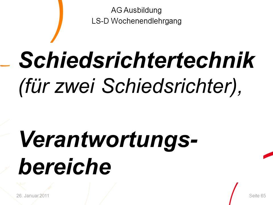 AG Ausbildung LS-D Wochenendlehrgang Schiedsrichtertechnik (für zwei Schiedsrichter), Verantwortungs- bereiche Seite 6526. Januar 2011