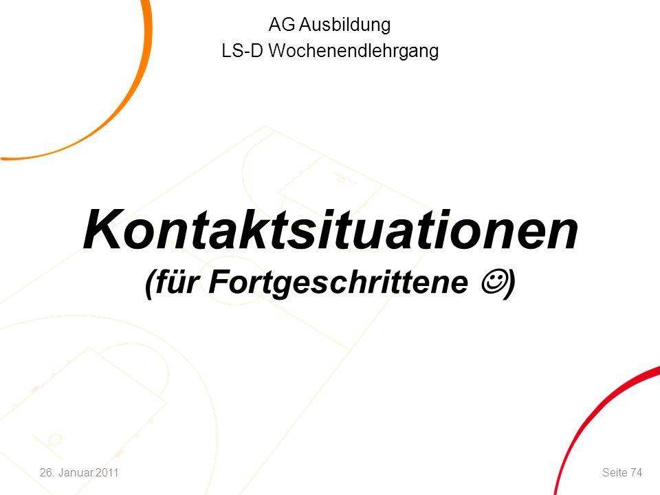 AG Ausbildung LS-D Wochenendlehrgang Kontaktsituationen (für Fortgeschrittene ) Seite 7426. Januar 2011