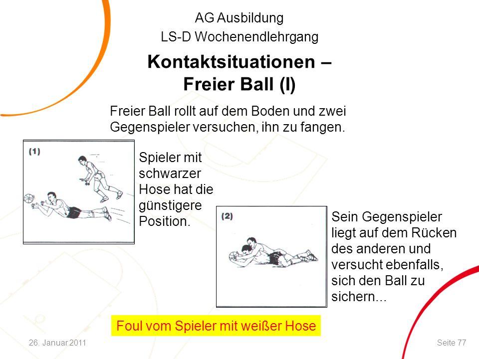 AG Ausbildung LS-D Wochenendlehrgang Kontaktsituationen – Freier Ball (I) Freier Ball rollt auf dem Boden und zwei Gegenspieler versuchen, ihn zu fangen.