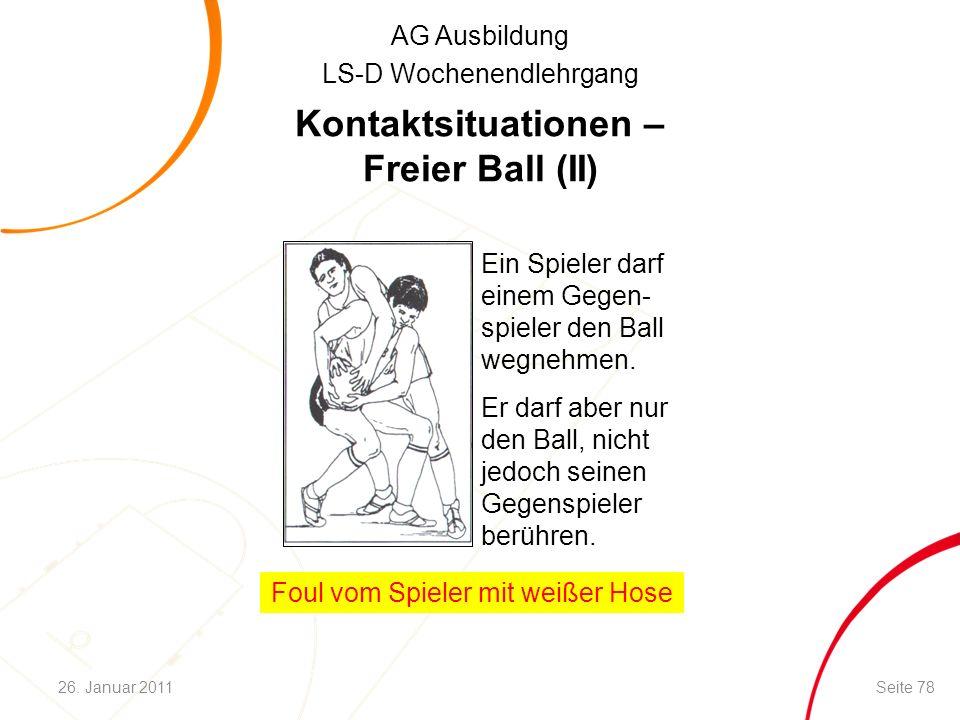 AG Ausbildung LS-D Wochenendlehrgang Kontaktsituationen – Freier Ball (II) Ein Spieler darf einem Gegen- spieler den Ball wegnehmen. Er darf aber nur