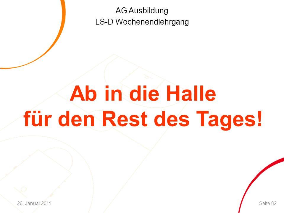 AG Ausbildung LS-D Wochenendlehrgang Ab in die Halle für den Rest des Tages! Seite 8226. Januar 2011