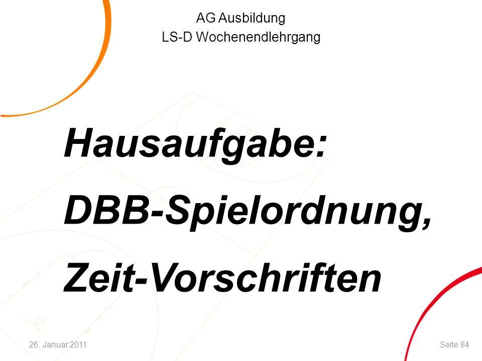 AG Ausbildung LS-D Wochenendlehrgang Hausaufgabe: DBB-Spielordnung, Zeit-Vorschriften Seite 8426. Januar 2011