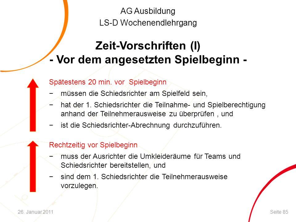 AG Ausbildung LS-D Wochenendlehrgang Zeit-Vorschriften (I) - Vor dem angesetzten Spielbeginn - Rechtzeitig vor Spielbeginn −muss der Ausrichter die Um