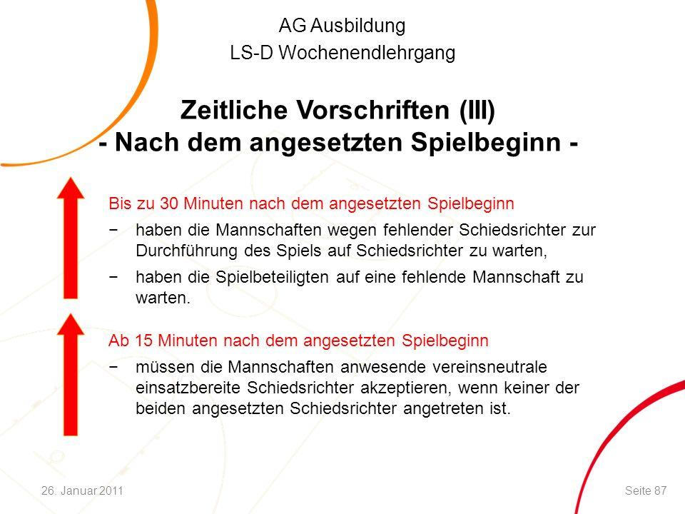 AG Ausbildung LS-D Wochenendlehrgang Zeitliche Vorschriften (III) - Nach dem angesetzten Spielbeginn - Seite 8726. Januar 2011 Ab 15 Minuten nach dem
