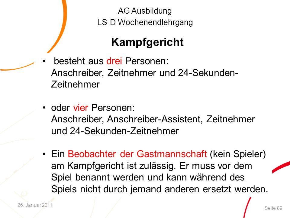 AG Ausbildung LS-D Wochenendlehrgang Kampfgericht besteht aus drei Personen: Anschreiber, Zeitnehmer und 24-Sekunden- Zeitnehmer oder vier Personen: A