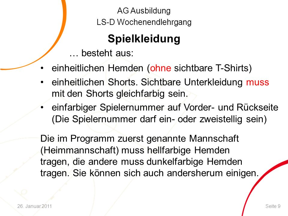 AG Ausbildung LS-D Wochenendlehrgang Spielkleidung … besteht aus: einheitlichen Hemden (ohne sichtbare T-Shirts) einheitlichen Shorts. Sichtbare Unter