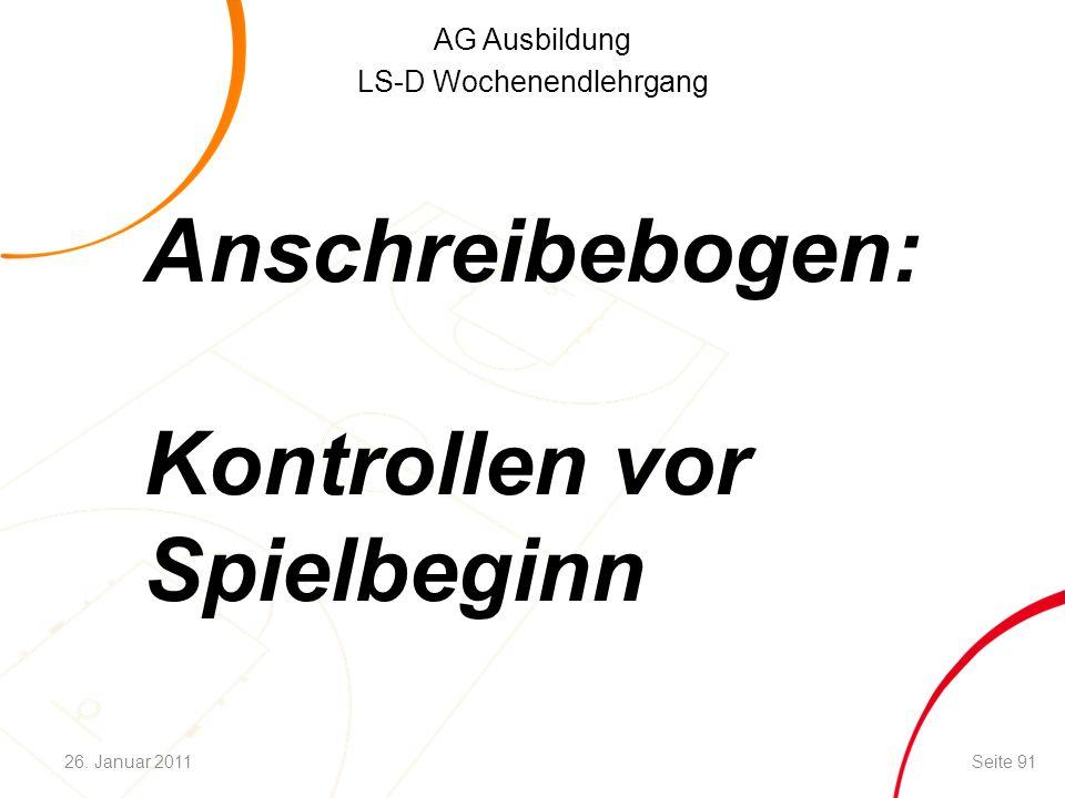 AG Ausbildung LS-D Wochenendlehrgang Anschreibebogen: Kontrollen vor Spielbeginn Seite 9126. Januar 2011