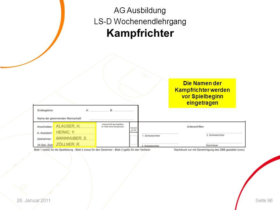 AG Ausbildung LS-D Wochenendlehrgang Die Namen der Kampfrichter werden vor Spielbeginn eingetragen Kampfrichter Seite 9626. Januar 2011
