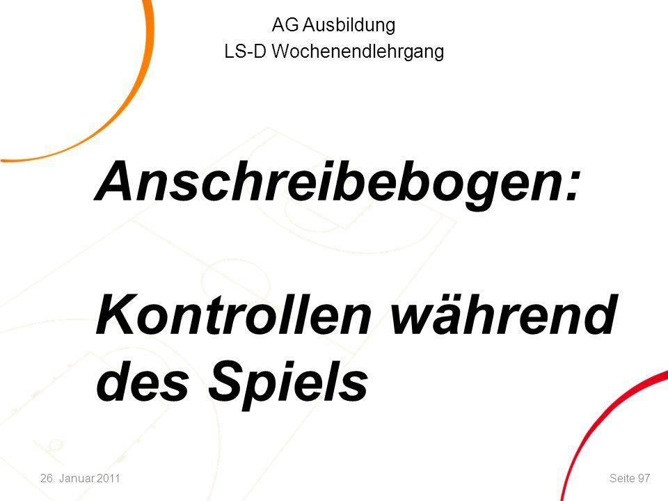AG Ausbildung LS-D Wochenendlehrgang Anschreibebogen: Kontrollen während des Spiels Seite 9726. Januar 2011