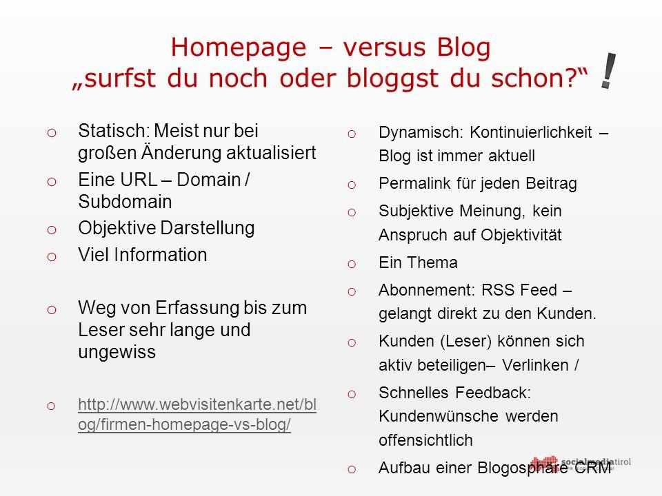 """Homepage – versus Blog """"surfst du noch oder bloggst du schon? o Statisch: Meist nur bei großen Änderung aktualisiert o Eine URL – Domain / Subdomain o Objektive Darstellung o Viel Information o Weg von Erfassung bis zum Leser sehr lange und ungewiss o http://www.webvisitenkarte.net/bl og/firmen-homepage-vs-blog/ http://www.webvisitenkarte.net/bl og/firmen-homepage-vs-blog/ o Dynamisch: Kontinuierlichkeit – Blog ist immer aktuell o Permalink für jeden Beitrag o Subjektive Meinung, kein Anspruch auf Objektivität o Ein Thema o Abonnement: RSS Feed – gelangt direkt zu den Kunden."""