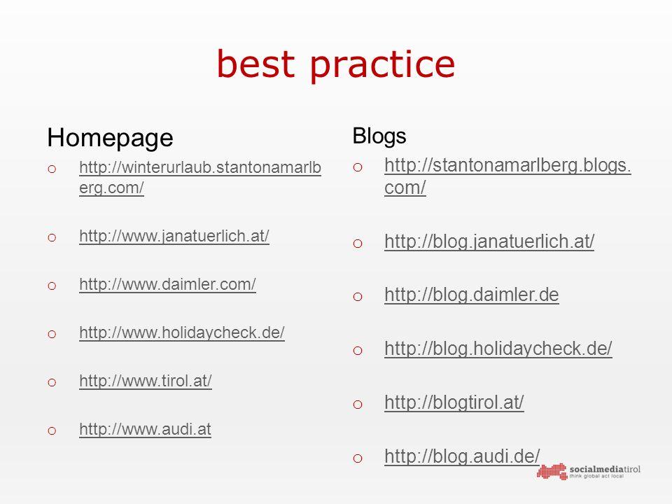 best practice Homepage o http://winterurlaub.stantonamarlb erg.com/ http://winterurlaub.stantonamarlb erg.com/ o http://www.janatuerlich.at/ http://www.janatuerlich.at/ o http://www.daimler.com/ http://www.daimler.com/ o http://www.holidaycheck.de/ http://www.holidaycheck.de/ o http://www.tirol.at/ http://www.tirol.at/ o http://www.audi.at http://www.audi.at Blogs o http://stantonamarlberg.blogs.