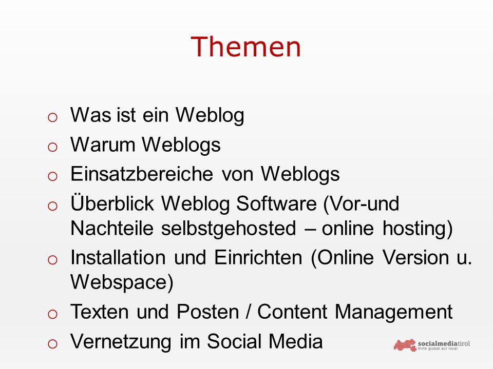 Themen o Was ist ein Weblog o Warum Weblogs o Einsatzbereiche von Weblogs o Überblick Weblog Software (Vor-und Nachteile selbstgehosted – online hosting) o Installation und Einrichten (Online Version u.