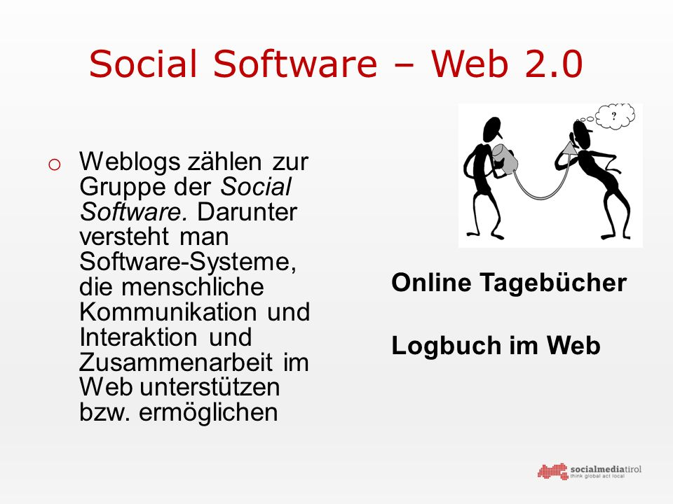 Social Software – Web 2.0 o Weblogs zählen zur Gruppe der Social Software.
