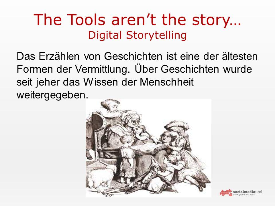 The Tools aren't the story… Digital Storytelling Das Erzählen von Geschichten ist eine der ältesten Formen der Vermittlung.