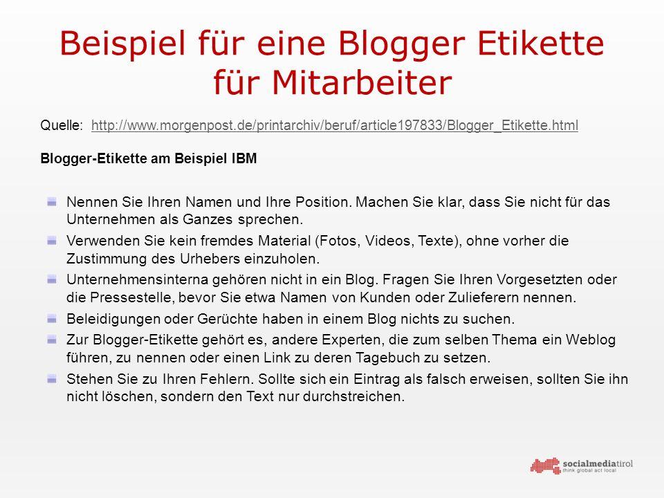Beispiel für eine Blogger Etikette für Mitarbeiter Quelle: http://www.morgenpost.de/printarchiv/beruf/article197833/Blogger_Etikette.htmlhttp://www.morgenpost.de/printarchiv/beruf/article197833/Blogger_Etikette.html Blogger-Etikette am Beispiel IBM Nennen Sie Ihren Namen und Ihre Position.