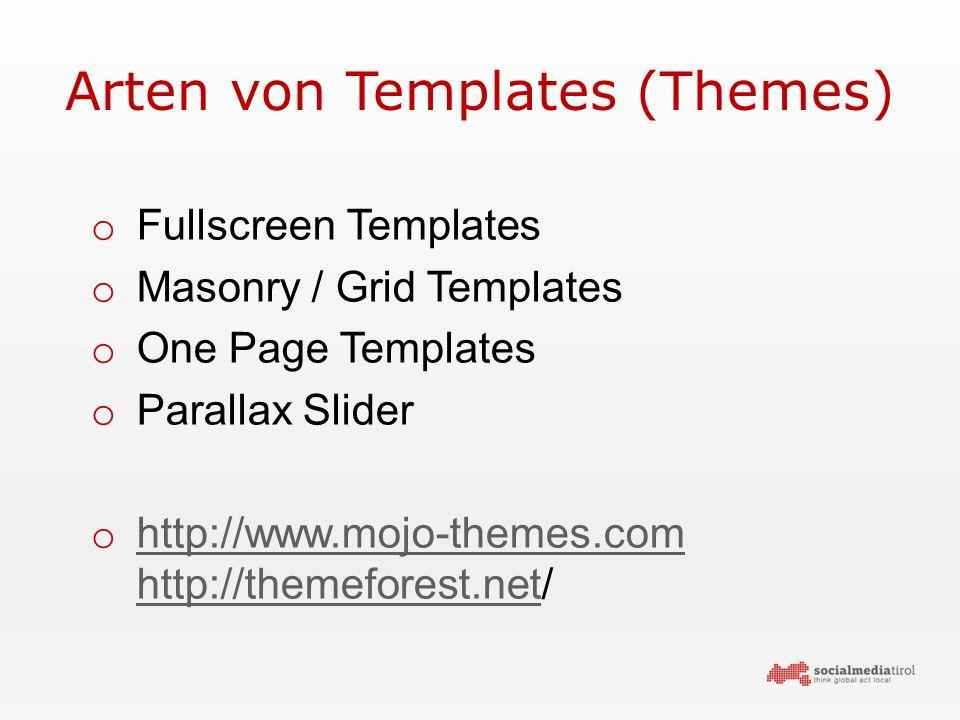 Arten von Templates (Themes) o Fullscreen Templates o Masonry / Grid Templates o One Page Templates o Parallax Slider o http://www.mojo-themes.com http://themeforest.net/ http://www.mojo-themes.com http://themeforest.net