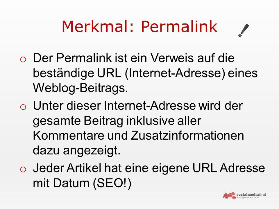 Merkmal: Permalink o Der Permalink ist ein Verweis auf die beständige URL (Internet-Adresse) eines Weblog-Beitrags.