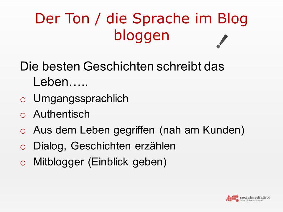 Der Ton / die Sprache im Blog bloggen Die besten Geschichten schreibt das Leben…..
