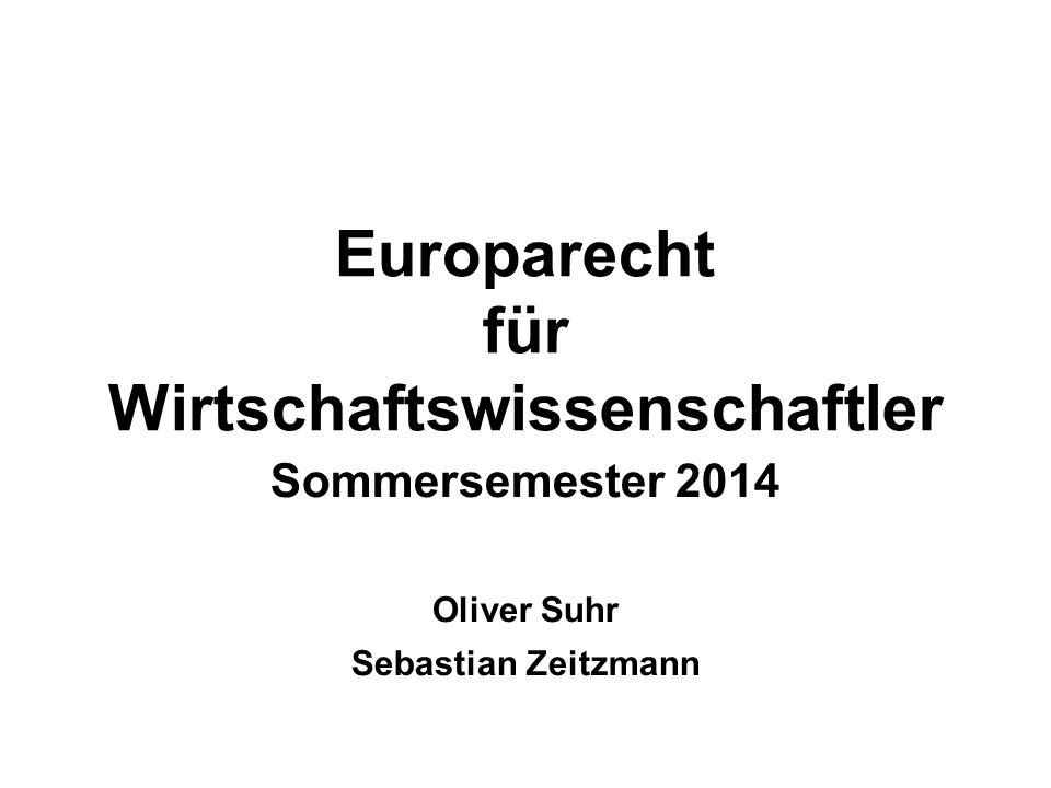 Europarecht für Wirtschaftswissenschaftler Sommersemester 2014 Oliver Suhr Sebastian Zeitzmann