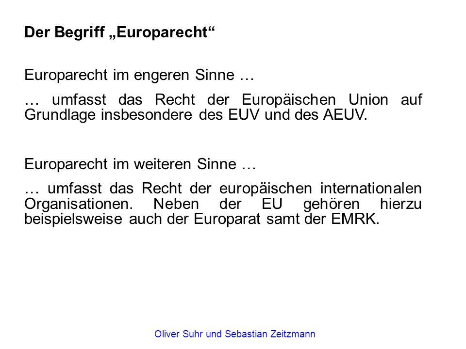 """Der Begriff """"Europarecht"""" Europarecht im engeren Sinne … … umfasst das Recht der Europäischen Union auf Grundlage insbesondere des EUV und des AEUV. E"""
