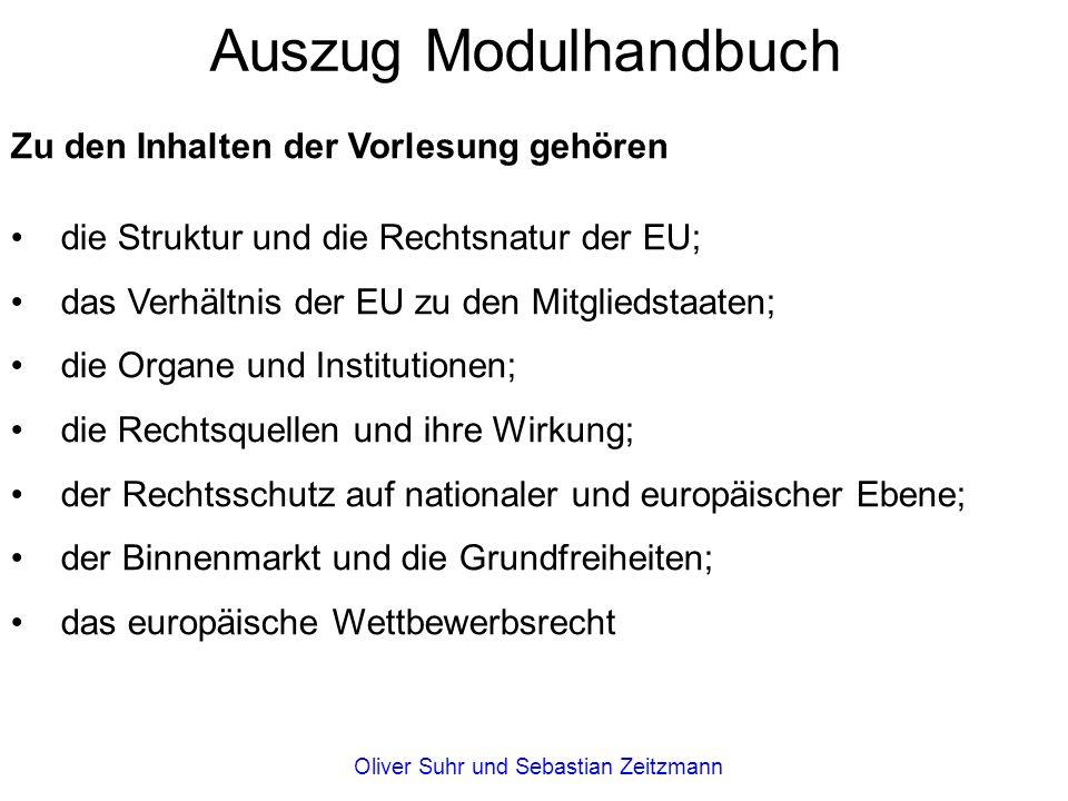 Zu den Inhalten der Vorlesung gehören die Struktur und die Rechtsnatur der EU; das Verhältnis der EU zu den Mitgliedstaaten; die Organe und Institutionen; die Rechtsquellen und ihre Wirkung; der Rechtsschutz auf nationaler und europäischer Ebene; der Binnenmarkt und die Grundfreiheiten; das europäische Wettbewerbsrecht Auszug Modulhandbuch Oliver Suhr und Sebastian Zeitzmann