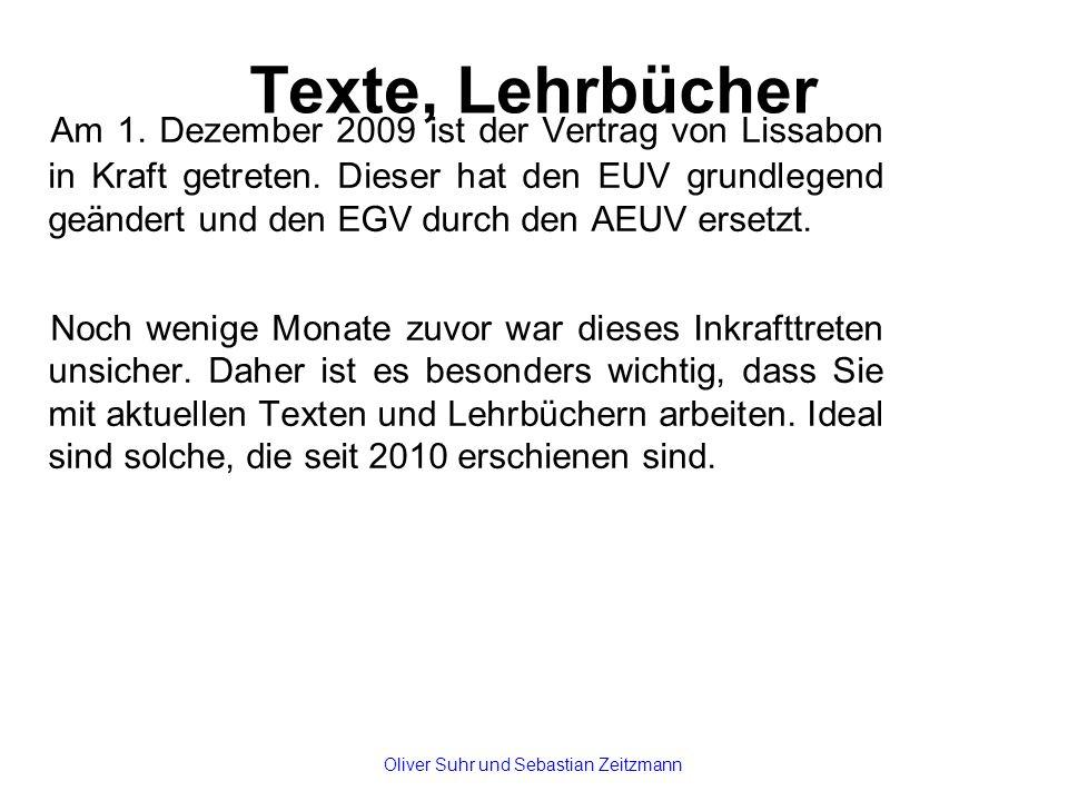 Texte, Lehrbücher Am 1. Dezember 2009 ist der Vertrag von Lissabon in Kraft getreten. Dieser hat den EUV grundlegend geändert und den EGV durch den AE
