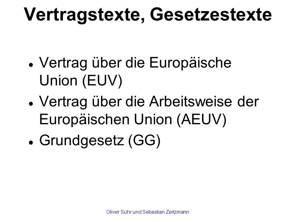 Vertragstexte, Gesetzestexte Vertrag über die Europäische Union (EUV) Vertrag über die Arbeitsweise der Europäischen Union (AEUV) Grundgesetz (GG) Oliver Suhr und Sebastian Zeitzmann