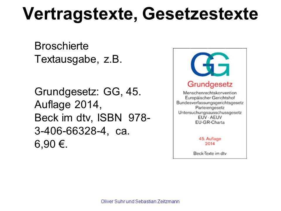 Vertragstexte, Gesetzestexte Broschierte Textausgabe, z.B. Grundgesetz: GG, 45. Auflage 2014, Beck im dtv, ISBN 978- 3-406-66328-4, ca. 6,90 €. Oliver