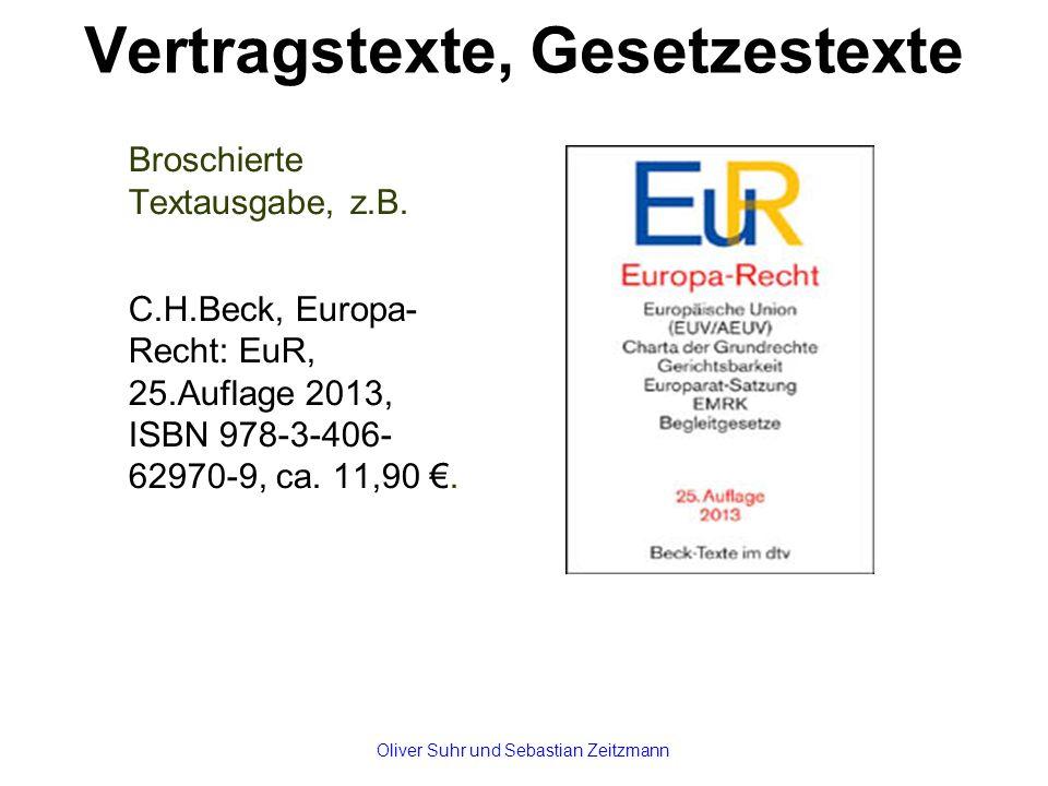 Vertragstexte, Gesetzestexte Broschierte Textausgabe, z.B. C.H.Beck, Europa- Recht: EuR, 25.Auflage 2013, ISBN 978-3-406- 62970-9, ca. 11,90 €. Oliver