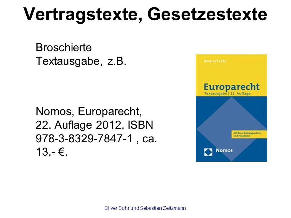 Vertragstexte, Gesetzestexte Broschierte Textausgabe, z.B. Nomos, Europarecht, 22. Auflage 2012, ISBN 978-3-8329-7847-1, ca. 13,- €. Oliver Suhr und S