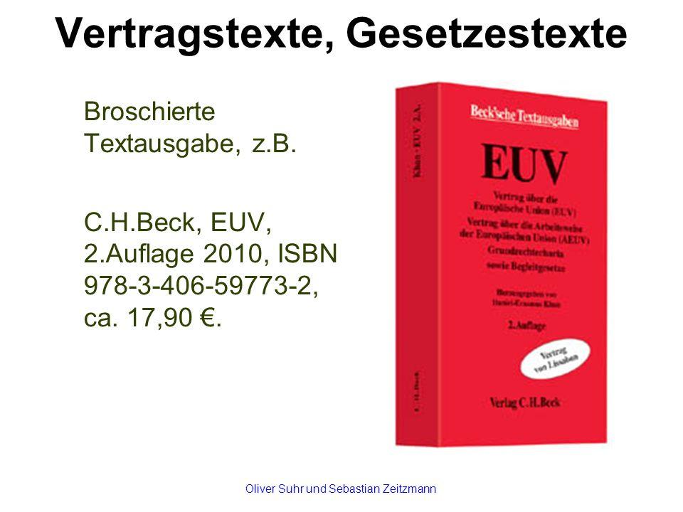 Vertragstexte, Gesetzestexte Broschierte Textausgabe, z.B. C.H.Beck, EUV, 2.Auflage 2010, ISBN 978-3-406-59773-2, ca. 17,90 €. Oliver Suhr und Sebasti