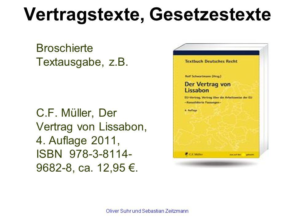 Vertragstexte, Gesetzestexte Broschierte Textausgabe, z.B. C.F. Müller, Der Vertrag von Lissabon, 4. Auflage 2011, ISBN 978-3-8114- 9682-8, ca. 12,95