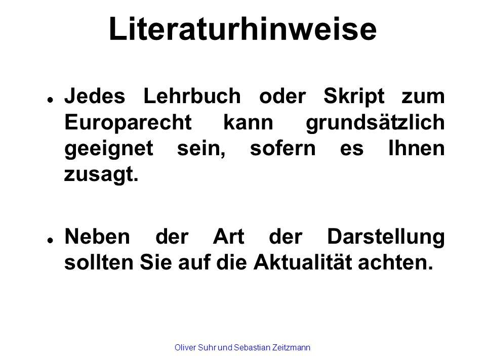 Literaturhinweise Jedes Lehrbuch oder Skript zum Europarecht kann grundsätzlich geeignet sein, sofern es Ihnen zusagt. Neben der Art der Darstellung s