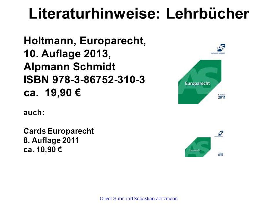 Literaturhinweise: Lehrbücher Holtmann, Europarecht, 10. Auflage 2013, Alpmann Schmidt ISBN 978-3-86752-310-3 ca. 19,90 € auch: Cards Europarecht 8. A
