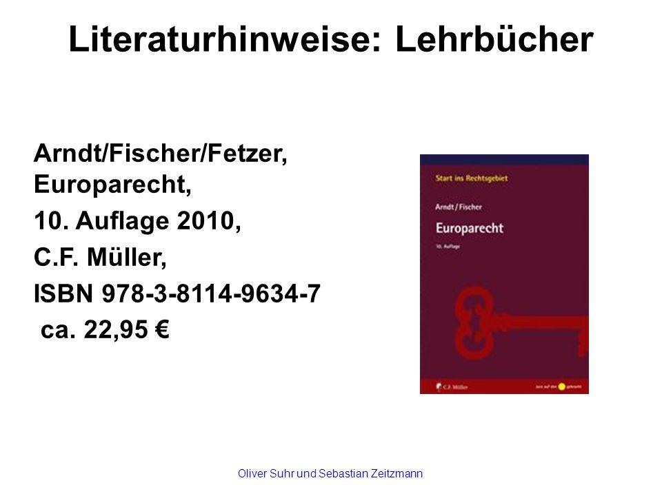 Literaturhinweise: Lehrbücher Arndt/Fischer/Fetzer, Europarecht, 10.