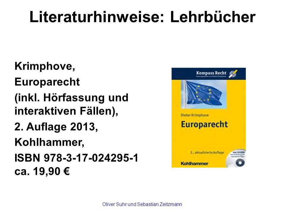 Literaturhinweise: Lehrbücher Krimphove, Europarecht (inkl. Hörfassung und interaktiven Fällen), 2. Auflage 2013, Kohlhammer, ISBN 978-3-17-024295-1 c